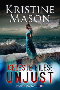 Celeste Files: Unjust (Psychic CORE Trilogy) by Kristine Mason