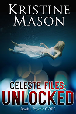 Celeste Files: Unlocked (Psychic CORE Trilogy) by Kristine Mason