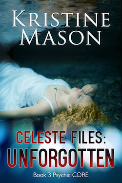 Celeste Files: Unforgotten (Psychic CORE Trilogy) by Kristine Mason